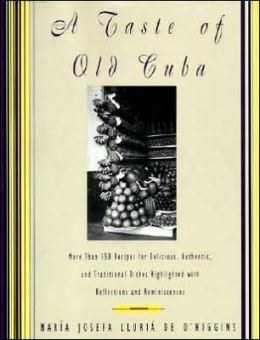 Taste of Old Cuba: More Than 150 Recipes for Delicious, Authentic, and Traditional Dishes