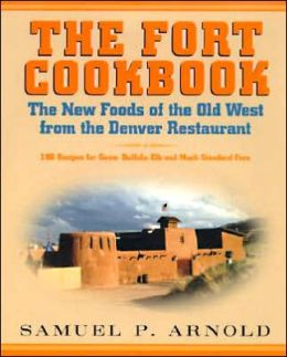 Fort Cookbook: The New Foods of the Old West from the Famous Denver Restaurant