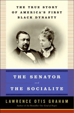 Senator and the Socialite: The True Story of America's First Black Dynasty