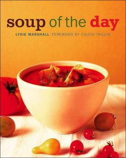 Soup of the Day: 150 Sustaining Recipes for Soup and Accompaniments to Make a Meal