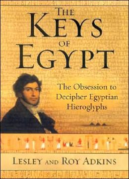 Keys of Egypt: The Obsession to Decipher Egyptian Hieroglyphs