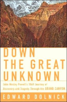 Down the Great Unknown: John Wesley Powell's 1869 Journey of Discovery and Tragedy through the Grand Canyon