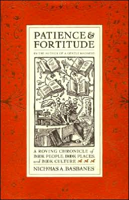 Patience and Fortitude: A Roving Chronicle of Book People, Book Places, and Book Culture
