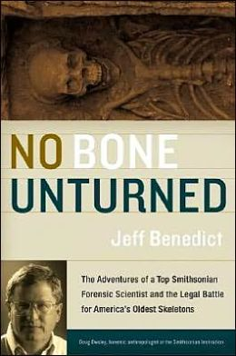 No Bone Unturned: The Adventures of the Smithsonian's Top Forensic Scientist and the Legal Battle for America's Oldest Skeletons