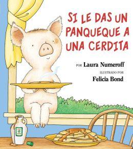 Si le das un panqueque a una cerdita (If You Give a Pig a Pancake)