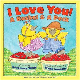 I Love You!: A Bushel and a Peck