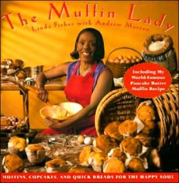 Muffin Lady: Muffins, Cupcakes, and Quickbreads for the Happy Soul