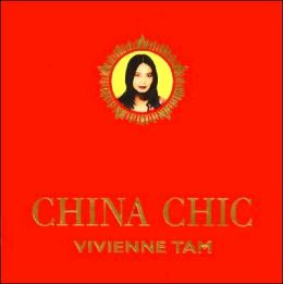 China Chic: A Visual Memoir of Chinese Style and Culture