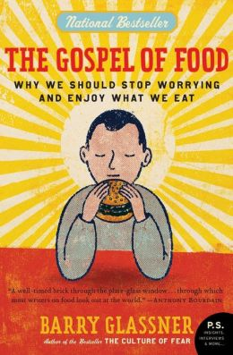 Gospel of Food: Why We Should Stop Worrying and Enjoy What We Eat (P. S. Series)