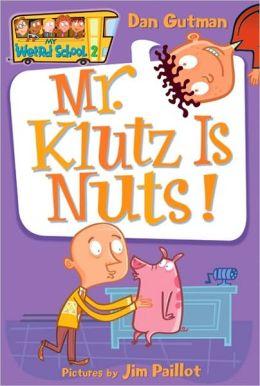 Mr. Klutz Is Nuts! (My Weird School Series #2)
