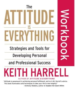 Attitude is Everything Workbook: Strategies and Tools for Developing Personal and Professional Success