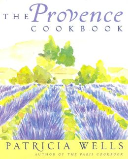 Provence Cookbook: 150 Recipes and Select Guide to the Markets, Shops, and Restaurants of France