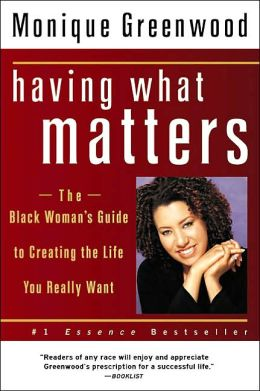 Having What Matters: The Black Woman's Guide to Creating the Life You Really Want