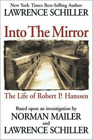 Into the Mirror: The Life of Master Spy Robert P. Hanssen