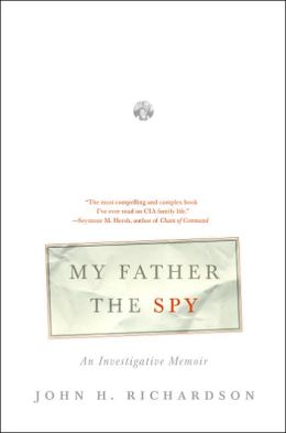 My Father the Spy: A Family History of the CIA, the Cold War, and the Sixties