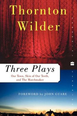 Three Plays: Our Town, The Skin of Our Teeth, The Matchmaker