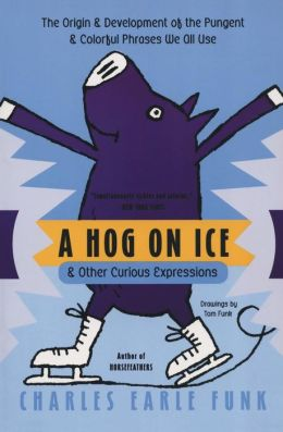 Hog on Ice and Other Curious Expressions