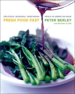 Fresh Food Fast: Create Delicious, Seasonal Vegetarian Meals in Under an Hour