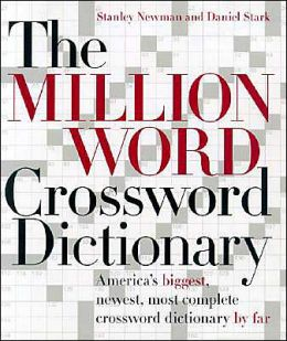 Million Word Crossword Dictionary: The World's Biggest, Newest, Most Complete Crossword Dictionary By Far