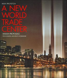 New World Trade Center: Design Proposals from Leading Architects Worldwide