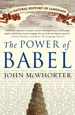 Power of Babel: A Natural History of Language