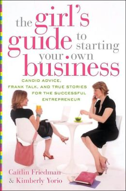 Girls' Guide to Starting Your Own Business