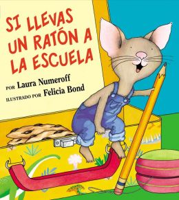 Si llevas un raton a la escuela (If You Take a Mouse to School)