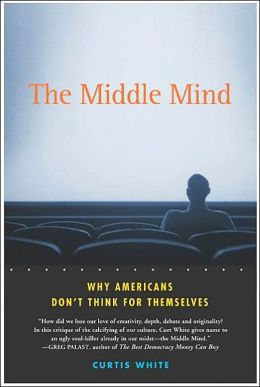 Middle Mind: Why Americans Don't Think for Themselves