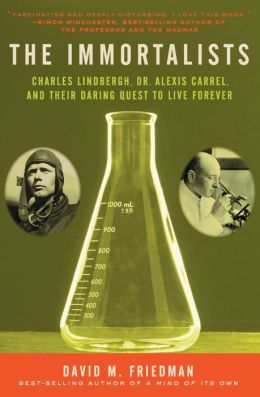 Immortalists: Charles Lindbergh, Dr. Alexis Carrel, and Their Daring Quest to Live Forever