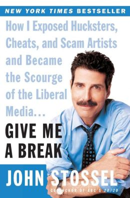 Give Me a Break: How I Exposed Hucksters, Cheats, and Scam Artists and Became the Scourge of the Liberal Media