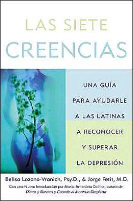 Las Siete Creencias: Una Guia Para Ayudar a Las Latinas a Reconocer Y Superar la Depresion