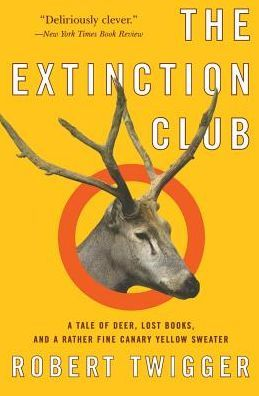 Extinction Club: A Tale of Deer, Lost Books and a Rather Fine Canary Yellow Sweater