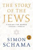 Book Cover Image. Title: Story of the Jews, The:  Finding the Words 1000 BC-1492 AD, Author: Simon Schama