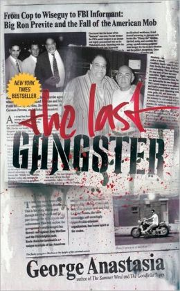 Last Gangster: From Cop to Wiseguy to FBI Informant: Big Ron Previte and the Fall of the American Mob