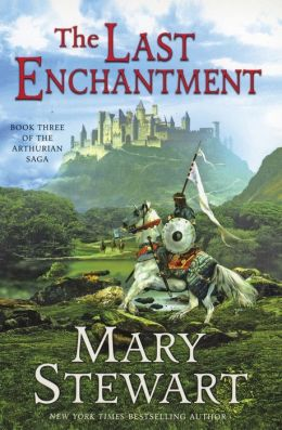 The Last Enchantment: Book Three of the Arthurian Saga