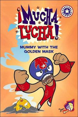Mucha Lucha!: Mummy with the Golden Mask