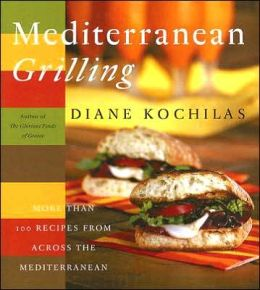 Mediterranean Grilling: More Than 100 Recipes from Across the Mediterranean