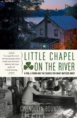 Little Chapel on the River: A Pub, a Town, and the Search for What Matters Most