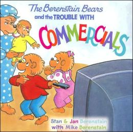 The Berenstain Bears and the Trouble with Commercials (Berenstain Bears Series)