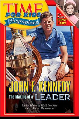 John F. Kennedy: The Making of a Leader (Time For Kids Biographies Series)