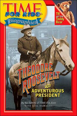 Theodore Roosevelt: The Adventurous President (Time For Kids Biographies Series)