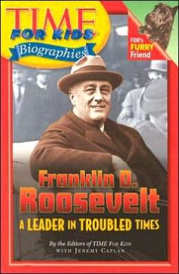 Franklin D. Roosevelt: A Leader in Troubled Times (Time For Kids Biographies Series)