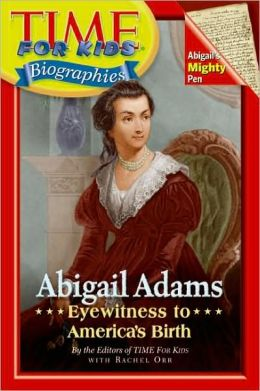 Abigail Adams: Eyewitness to America's Birth (Time For Kids Biographies Series)