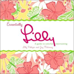 Essentially Lilly: A Guide to Colorful Entertaining