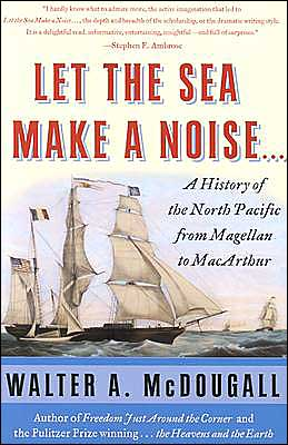 Let the Sea Make a Noise...: A History of the North Pacific from Magellen to MacArthur