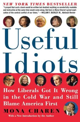 Useful Idiots: How Liberals Got It Wrong in the Cold War and Still Blame America First (Harper Perennial Series)