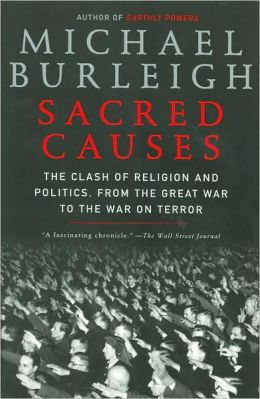 Sacred Causes: The Clash of Religion and Politics, from the Great War to the War on Terror