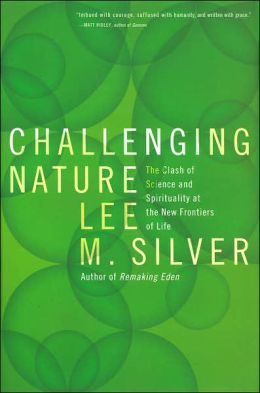 Challenging Nature: The Clash of Science and Spirituality at the New Frontiers of Life