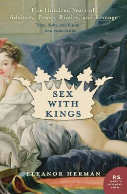 Sex with Kings: Five Hundred Years of Adultery, Power, Rivalry, and Revenge