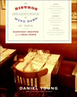 Bistros, Brasseries, and Wine Bars of Paris: Everyday Recipes from the Real Paris